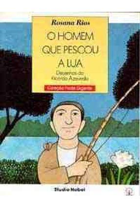 O Homem Que Pescou A Lua - Col. Roda Gigante - Rios,Rosana   Nisrs.org