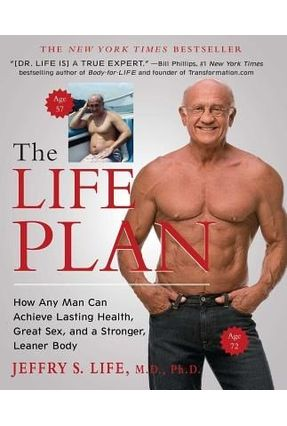 The Life Plan - How Any Man Can Achieve Lasting Health, Great Sex, And A Stronger, Leaner Body - Life,Jeffry S | Hoshan.org