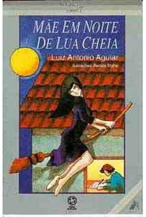 Mae Em Noite De Lua Cheia - Aguiar,Luiz Antonio Farah pdf epub