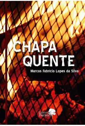 Chapa Quente - Silva,Marcos Fabricio Lopes Da | Nisrs.org