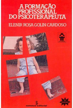 A Formação Profissional do Psicoterapeuta - 2ª Ed. - Cardoso,Elenir Rosa Golin | Hoshan.org