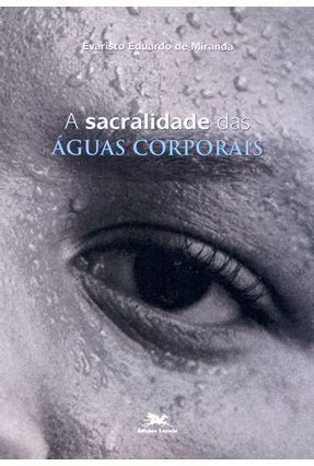 A Sacralidade das Águas Corporais - Miranda, Evaristo Eduardo de | Tagrny.org