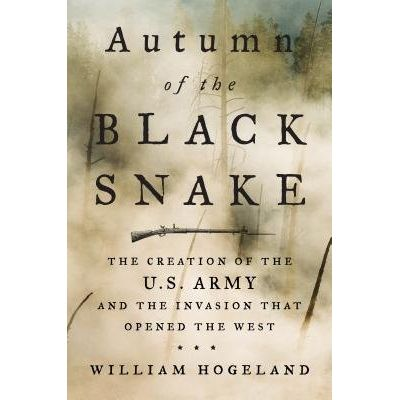 Autumn Of The Black Snake - George Washington, Mad Anthony Wayne, And The Invasion That Opened The West