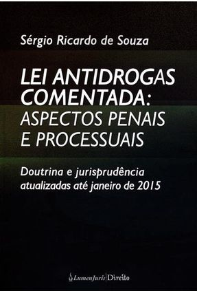 Lei Antidrogas Comentada - Aspectos Penais e Processuais - Souza,Sérgio Ricardo de pdf epub