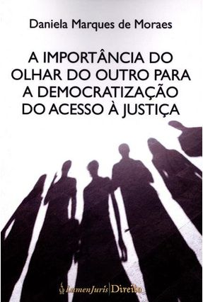A Importância do Olhar do Outro Para A Democratização do Acesso À Justiça - De Moraes,Daniela Marques pdf epub