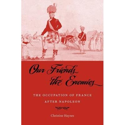 Our Friends The Enemies - The Occupation Of France After Napoleon