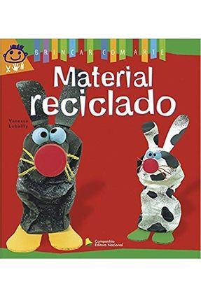 Material Reciclado - Col. Brincar Com Arte - Lebailly,Vanessa | Nisrs.org