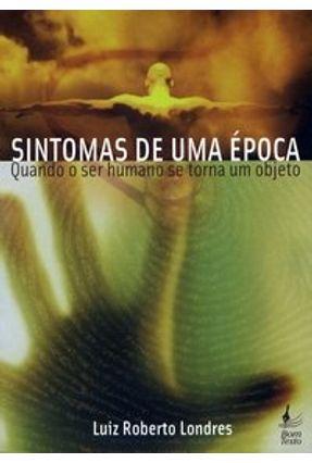 Sintomas de uma Época - Quando o Ser Humano Se Torna um Objeto - Londres,Luiz Roberto   Tagrny.org