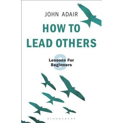 How To Lead Others - Eight Lessons For Beginners