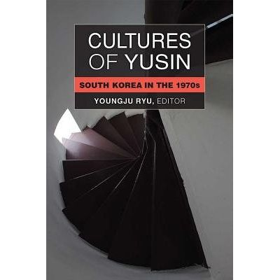 Cultures Of Yusin - South Korea In The 1970s