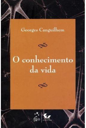 O Conhecimento da Vida - Canguilhem,Georges | Nisrs.org
