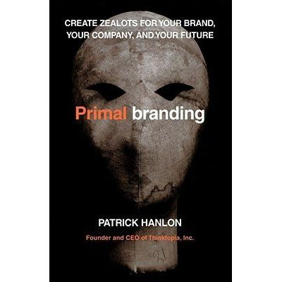 Primalbranding - Create Zealots For Your Brand, Your Company, And Your Future