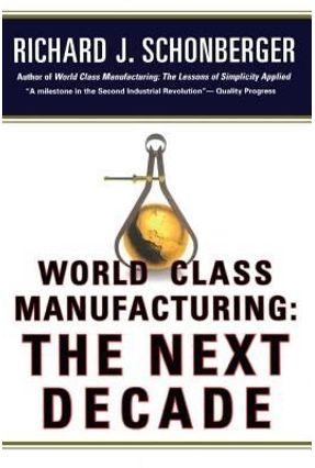World Class Manufacturing: The Next Decade - Building Power, Strength, And Value - Schonberger,Richard J | Hoshan.org