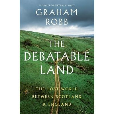 The Debatable Land - The Lost World Between Scotland And England