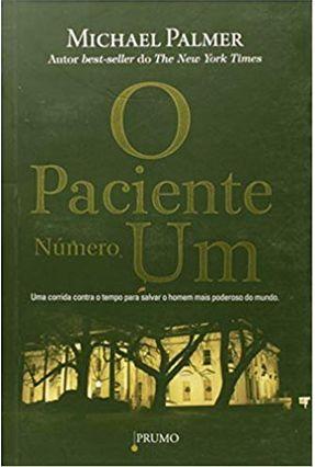 O Paciente Número um - Uma Corrida Contra o Tempo para Salvar o Homem Mais Poderoso do Mundo - Palmer,Michael | Hoshan.org