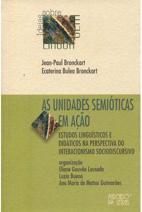 As Unidades Semióticas Em Ação - Bronckart,Jean-Paul Bronckart,Ecaterina Bulea pdf epub