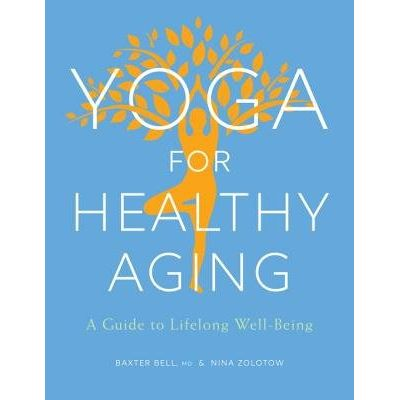 Yoga For Healthy Aging - A Guide To Lifelong Well-Being