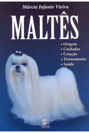 Edição antiga - Maltês - Origem, Cuidados, Criação, Treinamento, Saúde - Infante Vieira,Marcio | Hoshan.org
