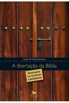 A Libertação da Bíblia - Guia para Curiosos e Perplexos - Maccammon,Linda M. | Tagrny.org