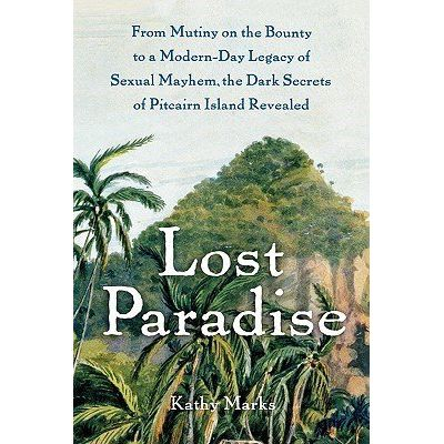 Lost Paradise - From Mutiny On The Bounty To A Modern-Day Legacy Of Sexual Mayhem, The Dark Secrets Of Pitcairn Island R