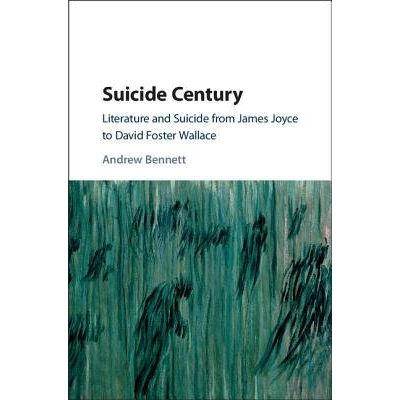 Suicide Century - Literature And Suicide From James Joyce To David Foster Wallace