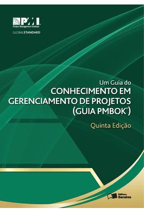 Um Guia do Conhecimento Em Gerenciamento de Projetos  - Guia Pmbok® - 5ª Ed. 2014 - Project Management Institute Staff pdf epub
