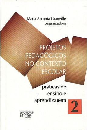 Projetos Pedagógicos No Contexto Escolar Práticas De Ensino E Aprendizagem - Maria Antonia Granville | Tagrny.org