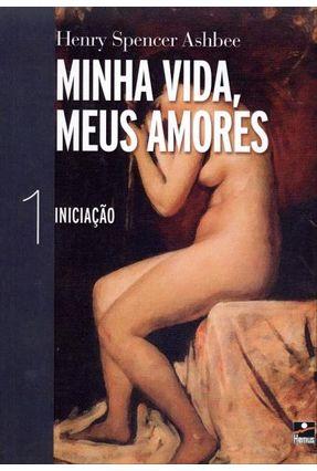 Minha Vida, Meus Amores - Ashbee,Henry Spencer | Hoshan.org