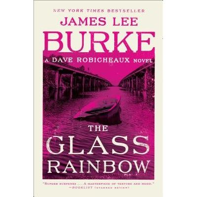 The Glass Rainbow - A Dave Robicheaux Novel
