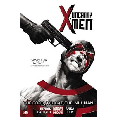 Uncanny X-Men Vol.3 - The Good. The Bad. The Inhuman