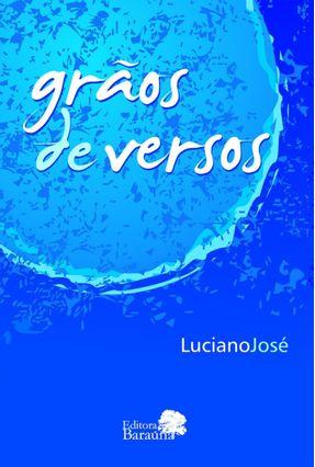 Grãos De Versos - Luciano José   Nisrs.org