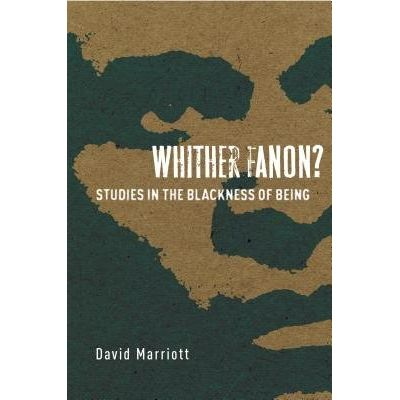 Whither Fanon? - Studies In The Blackness Of Being