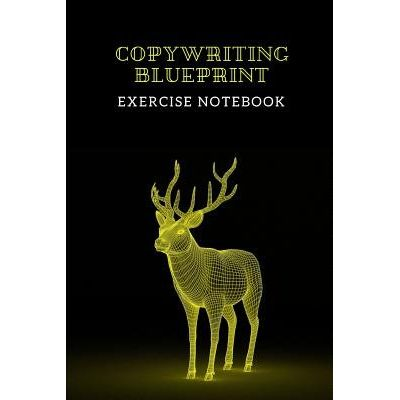 Copywriting Blueprint - Exercise Notebook - Create Your Own Powerful Marketing Messages Following The 3 Steps Shown Here