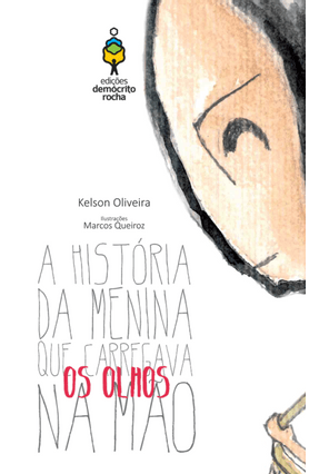 A História da Menina Que Carregava Os Olhos na Mão - Oliveira,Kelson   Nisrs.org
