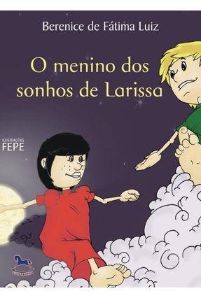 O Menino Dos Sonhos de Larissa - Luiz,Berenice de Fátima   Nisrs.org