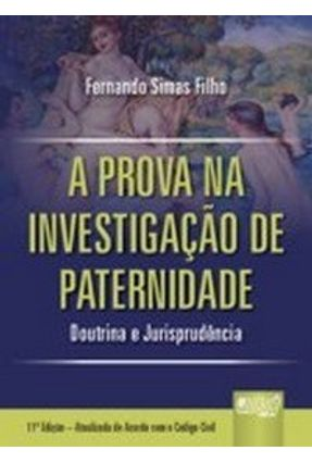 A Prova na Investigação de Paternidade - 11ª Edição 2010 - Simas F,Fernando | Hoshan.org