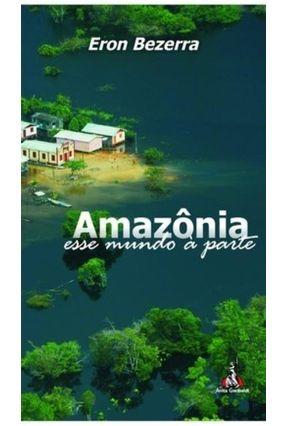 Amazônia - Esse Mundo À Parte - Bezerra,Eron | Hoshan.org