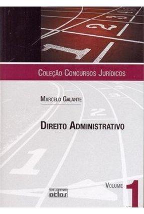 Direito Administrativo - Vol. 1 - Col. Concursos Jurídicos - Galante,Marcelo   Hoshan.org