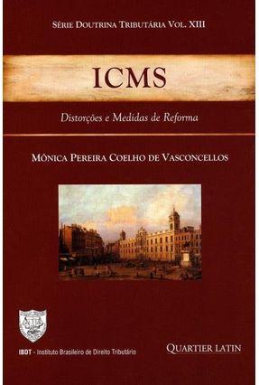ICMS - Distorções e Medidas de Reforma - Série Doutrina Tributária - Vol. XIII - Vasconcellos,Mônica Pereira Coelho De pdf epub