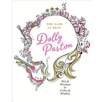 She Said It Best: Dolly Parton - Wit & Wisdom To Color & Display