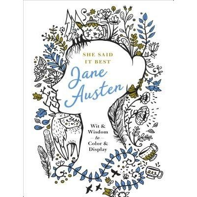 She Said It Best: Jane Austen - Wit & Wisdom To Color & Display