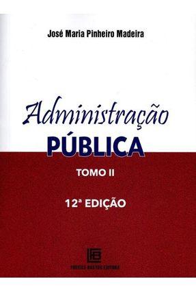 Administração Pública - Tomo II - 12ª Ed. 2015 - Madeira,Jose Maria Pinheiro | Nisrs.org