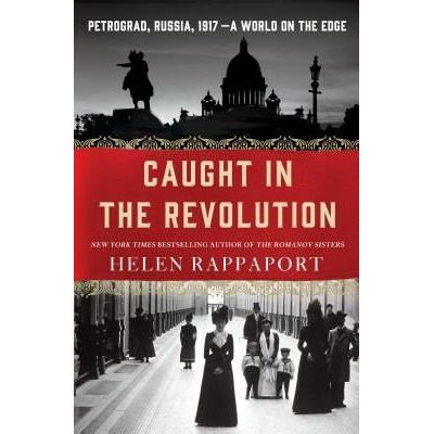 Caught In The Revolution - Petrograd, Russia, 1917 - A World On The Edge