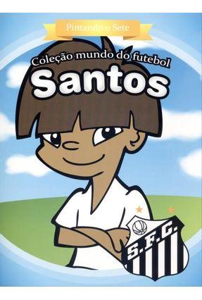 Santos - Pintando o Sete - Col. Mundo do Futebol - Editora,Zada | Hoshan.org