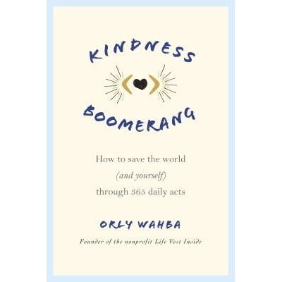 Kindness Boomerang - How To Save The World (and Yourself) Through 365 Daily Acts