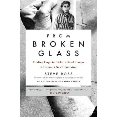 From Broken Glass - My Story Of Finding Hope In Hitler's Death Camps To Inspire A New Generation