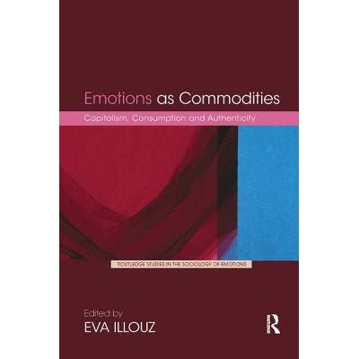 Emotions As Commodities - Capitalism, Consumption And Authenticity