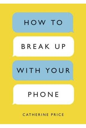 How To Break Up With Your Phone - The 30-Day Plan To Take Back Your Life - Price, Catherine   Hoshan.org