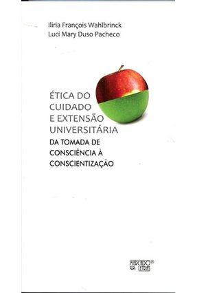 Ética Do Cuidado E Extensão Universitária da Tomada De Consciência À Conscientização - Pacheco,Luci Mary Duso Wahlbrinck,Ilíria François   Hoshan.org