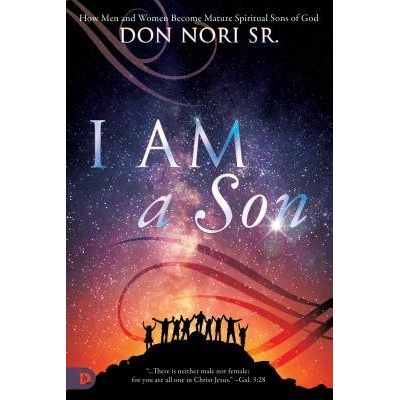 I Am A Son - How Men And Women Become Mature Spiritual Sons Of God